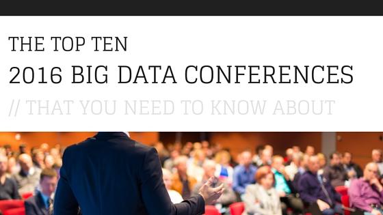 Top 10 Big Data Conferences 2016