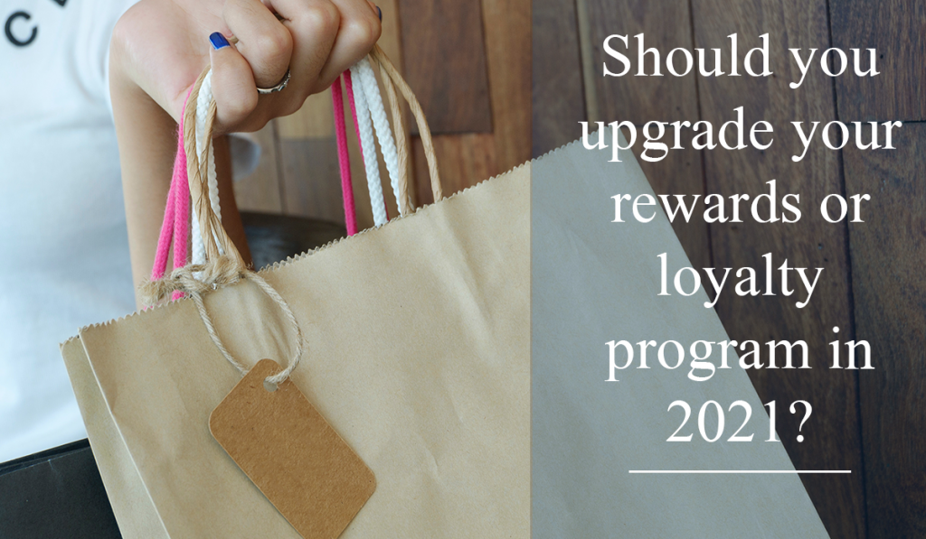 Should you upgrade your rewards or loyalty program in 2021?